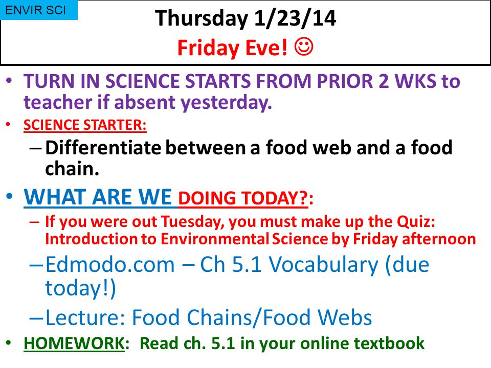 Thursday 1/23/14 Friday Eve! TURN IN SCIENCE STARTS FROM PRIOR 2 WKS to teacher if absent yesterday. SCIENCE STARTER: – Differentiate between a food w