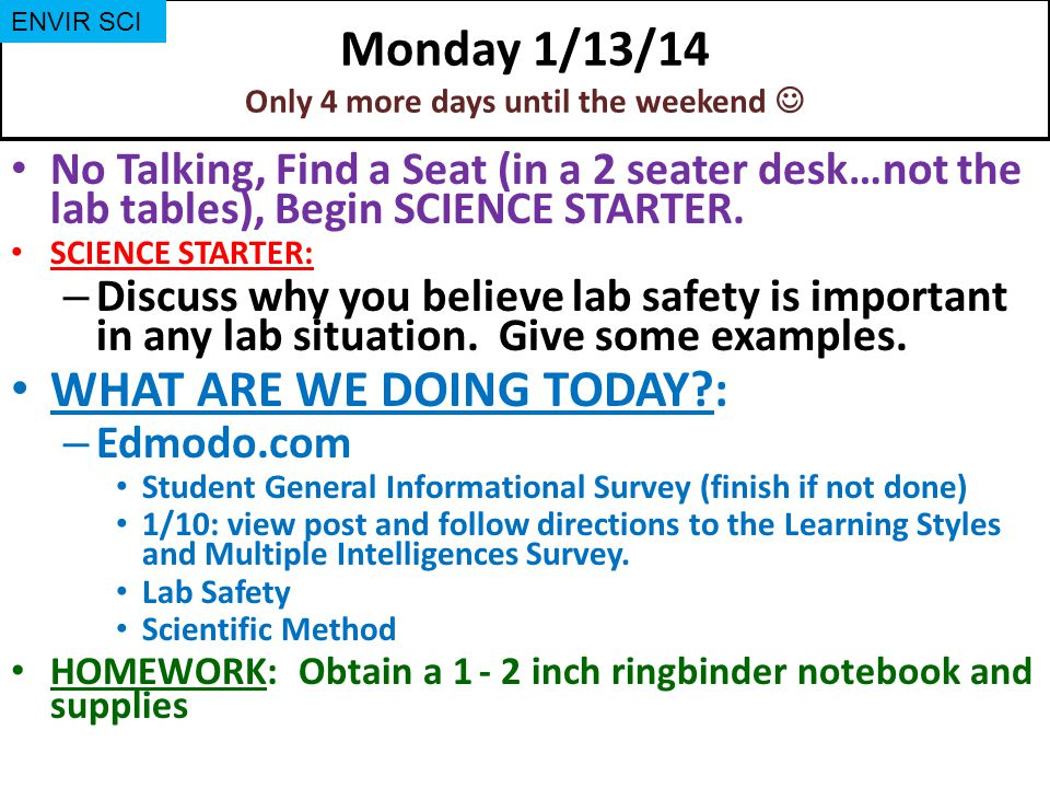 Monday 1/13/14 Only 4 more days until the weekend No Talking, Find a Seat (in a 2 seater desk…not the lab tables), Begin SCIENCE STARTER. SCIENCE STAR