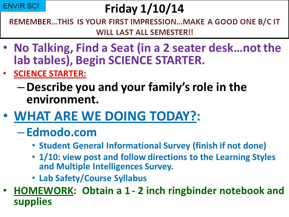 Friday 1/10/14 REMEMBER…THIS IS YOUR FIRST IMPRESSION…MAKE A GOOD ONE B/C IT WILL LAST ALL SEMESTER!.