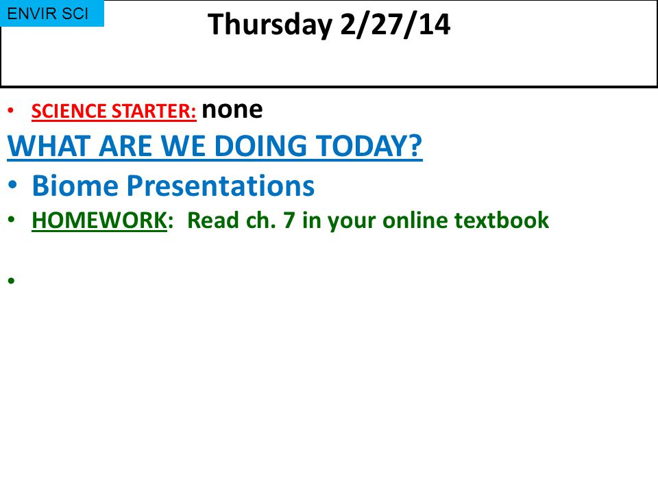 Thursday 2/27/14 SCIENCE STARTER: none WHAT ARE WE DOING TODAY.