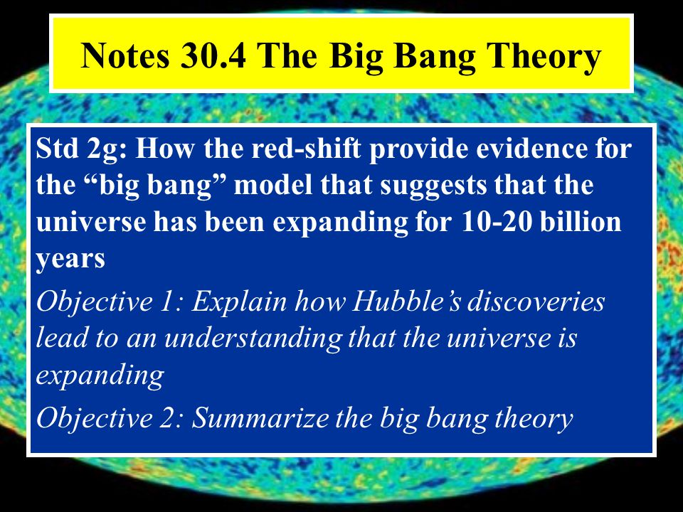 Objective 2: Summarize the Big Bang theory What are the 3 pieces of evidence for the Big Bang Theory.
