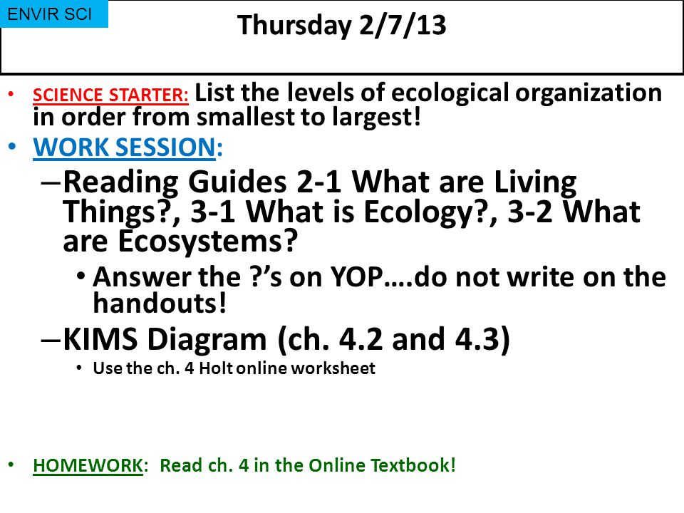 Thursday 2/7/13 SCIENCE STARTER: List the levels of ecological organization in order from smallest to largest.