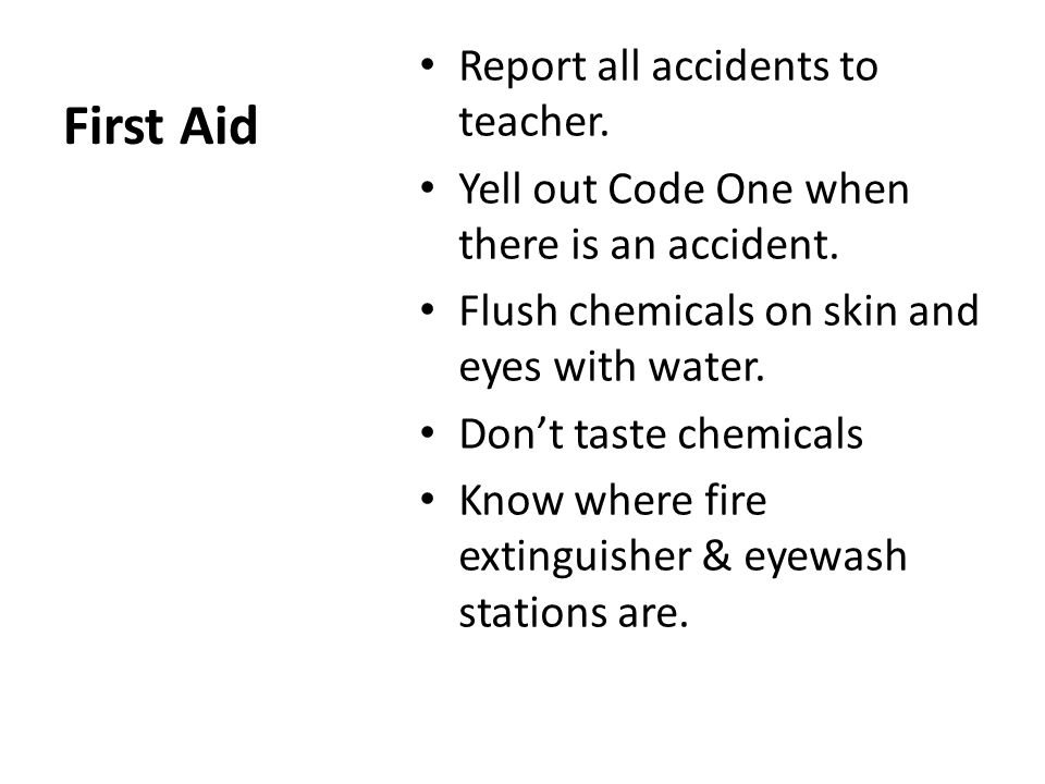First Aid Report all accidents to teacher. Yell out Code One when there is an accident.