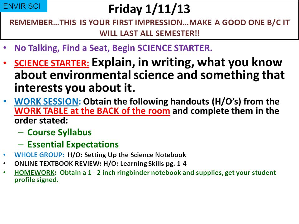 Friday 1/11/13 REMEMBER…THIS IS YOUR FIRST IMPRESSION…MAKE A GOOD ONE B/C IT WILL LAST ALL SEMESTER!.