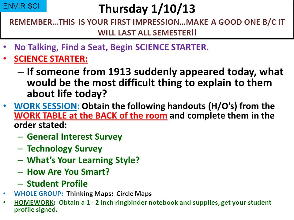 Thursday 1/10/13 REMEMBER…THIS IS YOUR FIRST IMPRESSION…MAKE A GOOD ONE B/C IT WILL LAST ALL SEMESTER!.