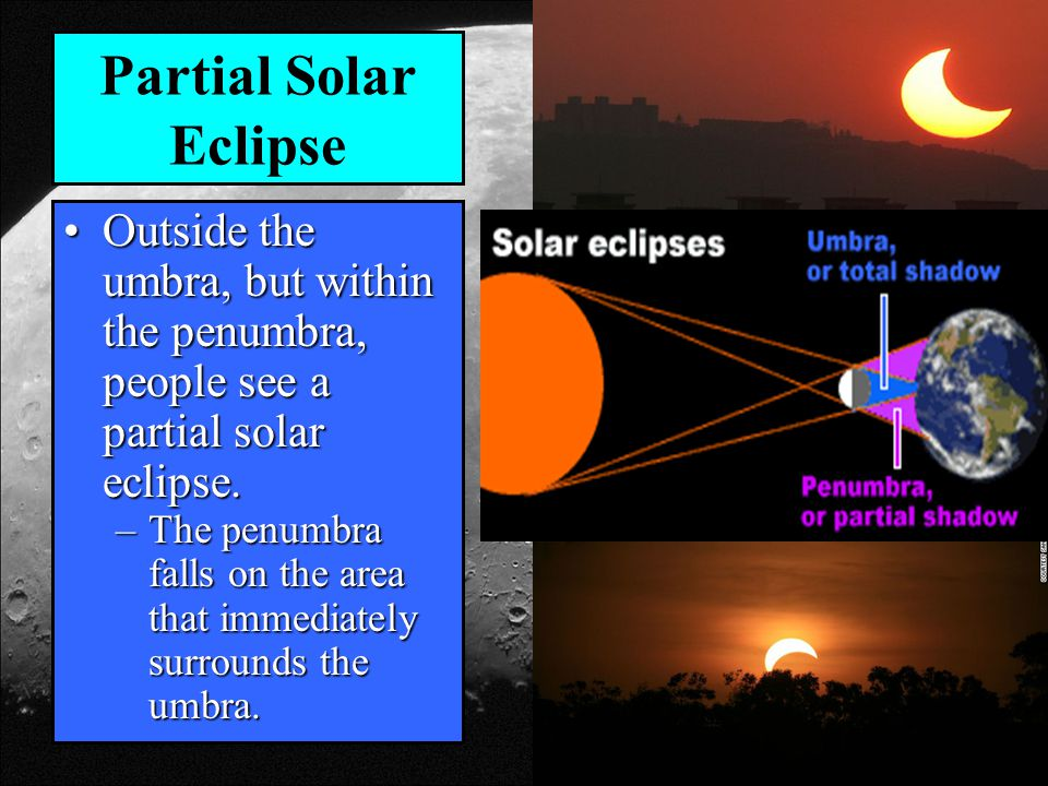 Partial Solar Eclipse Outside the umbra, but within the penumbra, people see a partial solar eclipse.Outside the umbra, but within the penumbra, peopl