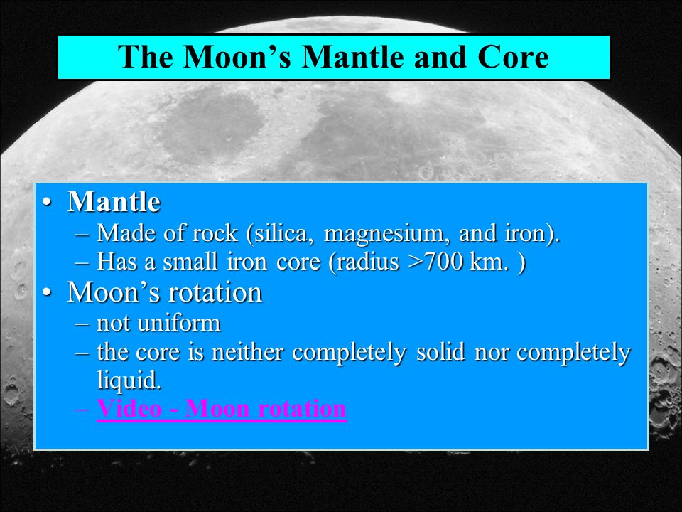 The Moon's Mantle and Core MantleMantle –Made of rock (silica, magnesium, and iron).