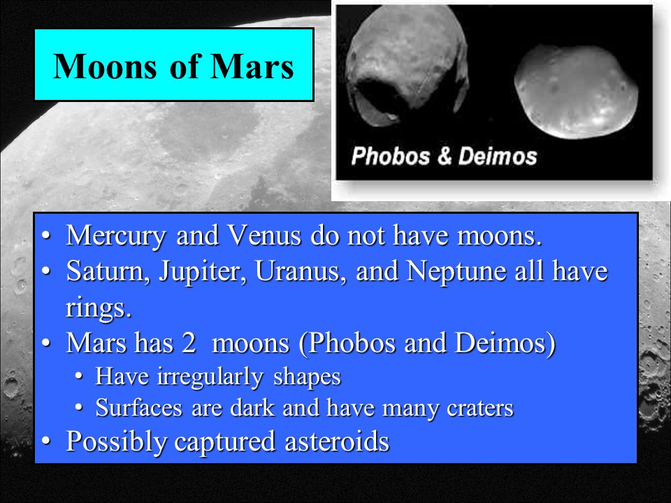 Moons of Mars Mercury and Venus do not have moons.Mercury and Venus do not have moons. Saturn, Jupiter, Uranus, and Neptune all have rings.Saturn, Jup
