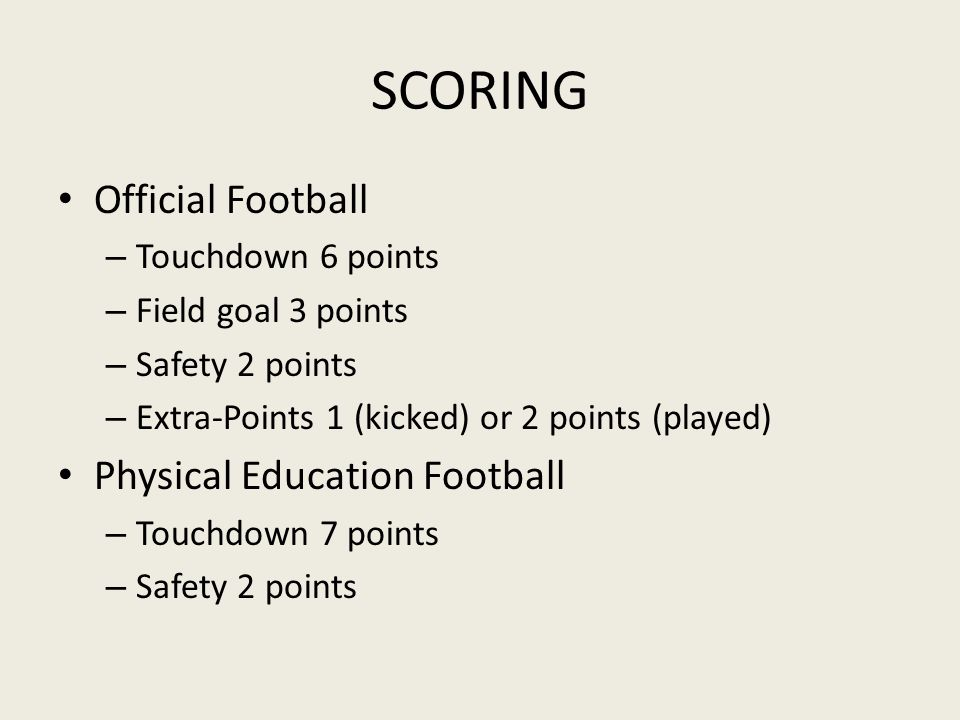 SCORING Official Football – Touchdown 6 points – Field goal 3 points – Safety 2 points – Extra-Points 1 (kicked) or 2 points (played) Physical Educati
