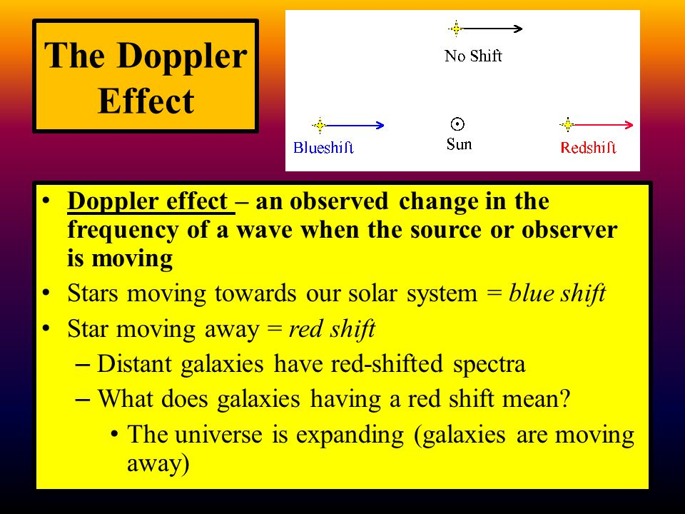 The Doppler Effect Doppler effect – an observed change in the frequency of a wave when the source or observer is moving Stars moving towards our solar