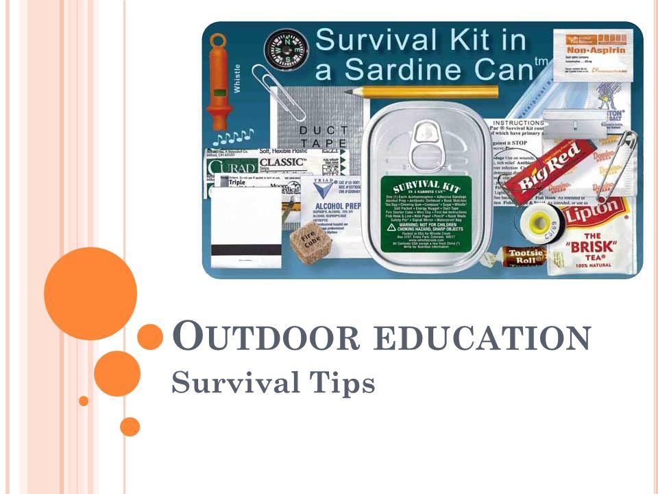 O UTDOOR EDUCATION Survival Tips