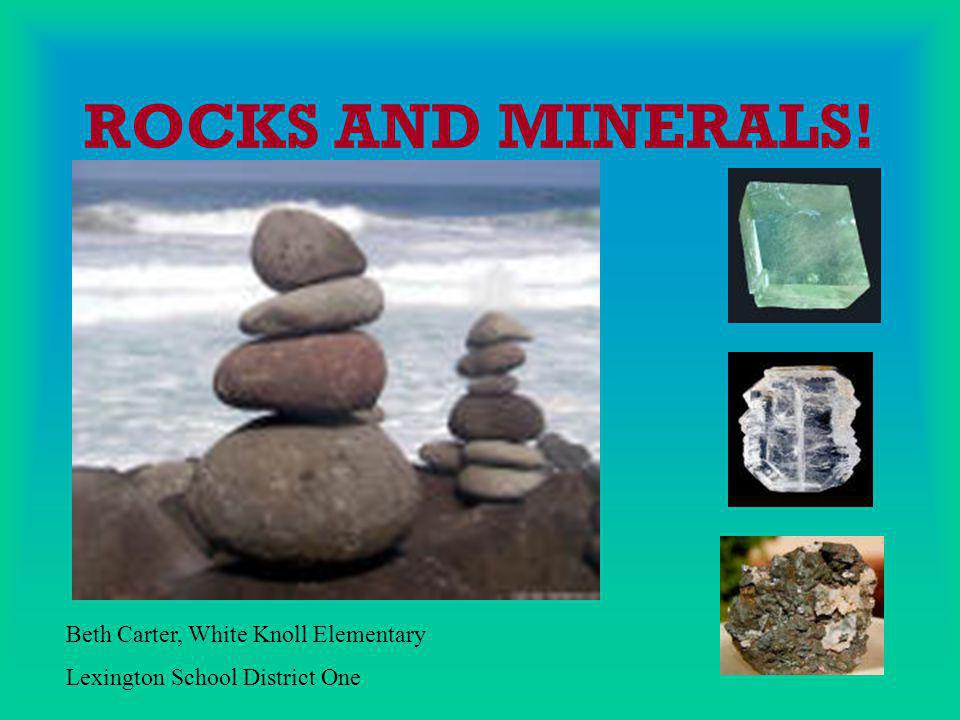 Minerals and Rocks  Rocks are made of one or more minerals  Minerals and rocks have many uses  There are three types of rocks: Igneous, Sedimentary, and Metamorphic