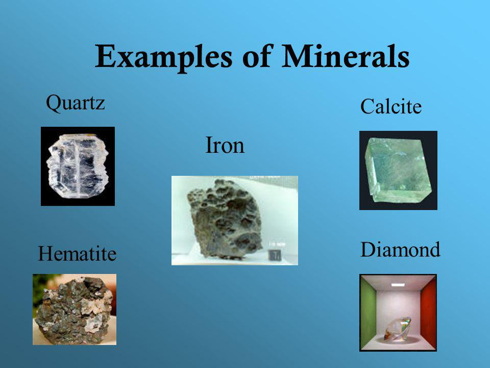 Minerals! A solid object that was formed in nature, and has never been alive.