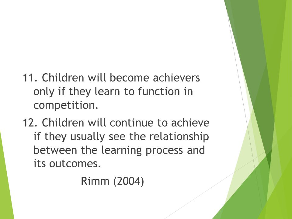 11. Children will become achievers only if they learn to function in competition.