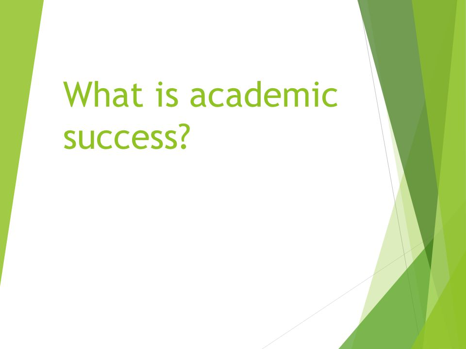 What is academic success?