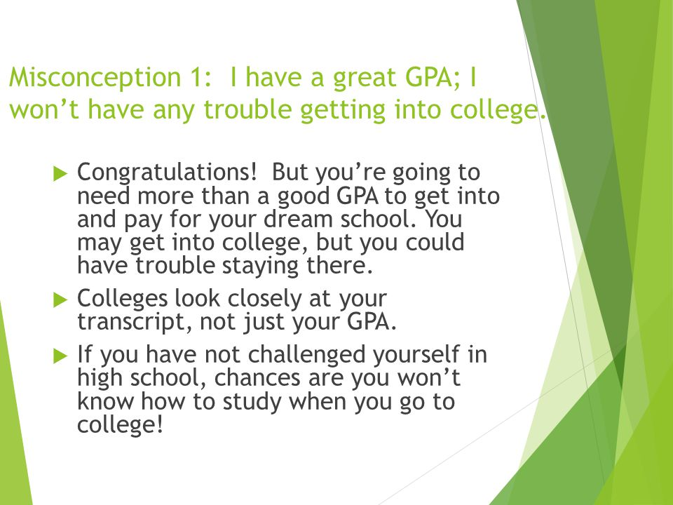 Misconception 1: I have a great GPA; I won't have any trouble getting into college.