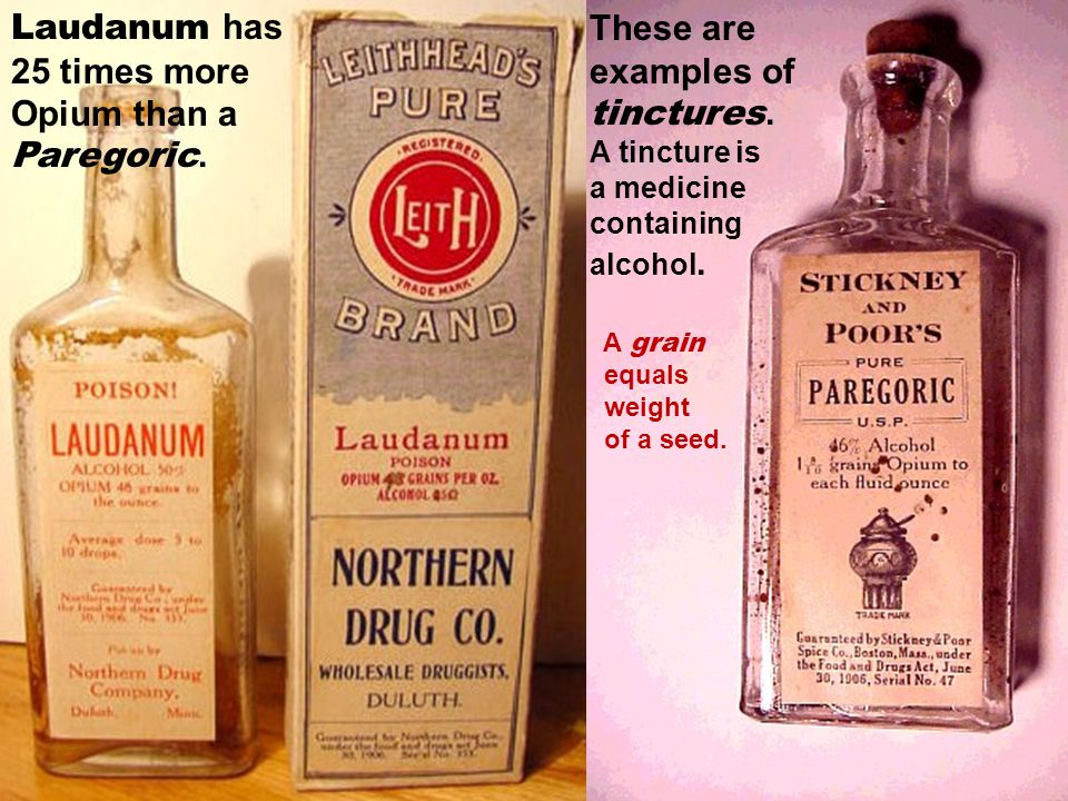 Laudanum has 25 times more Opium than a Paregoric.