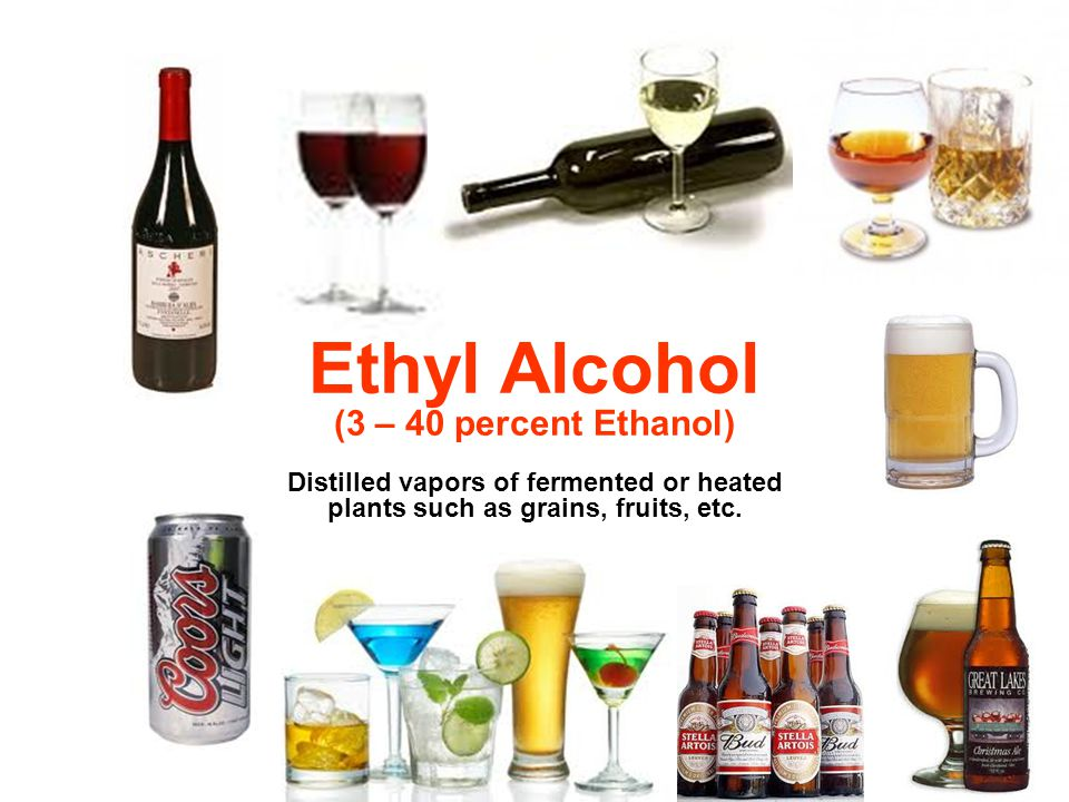 Ethyl Alcohol (3 – 40 percent Ethanol) Distilled vapors of fermented or heated plants such as grains, fruits, etc.