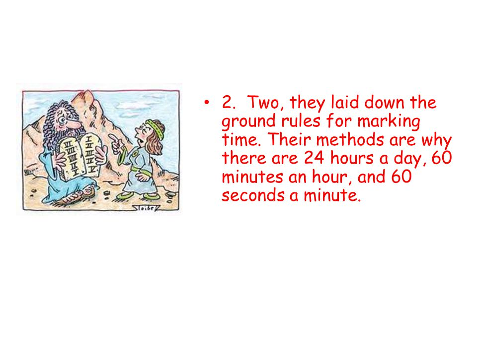2. Two, they laid down the ground rules for marking time.