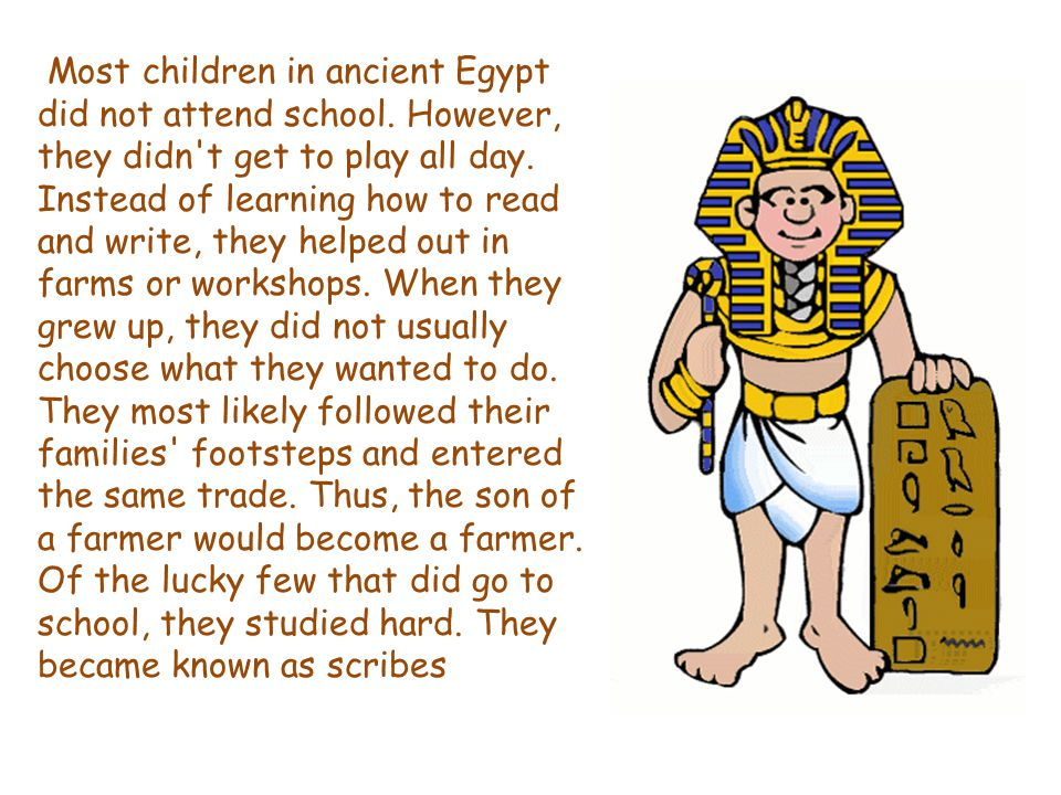 Most children in ancient Egypt did not attend school.