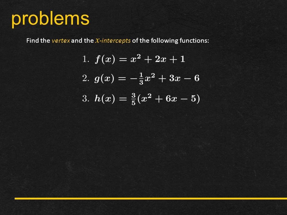 problems Find the vertex and the x -intercepts of the following functions: