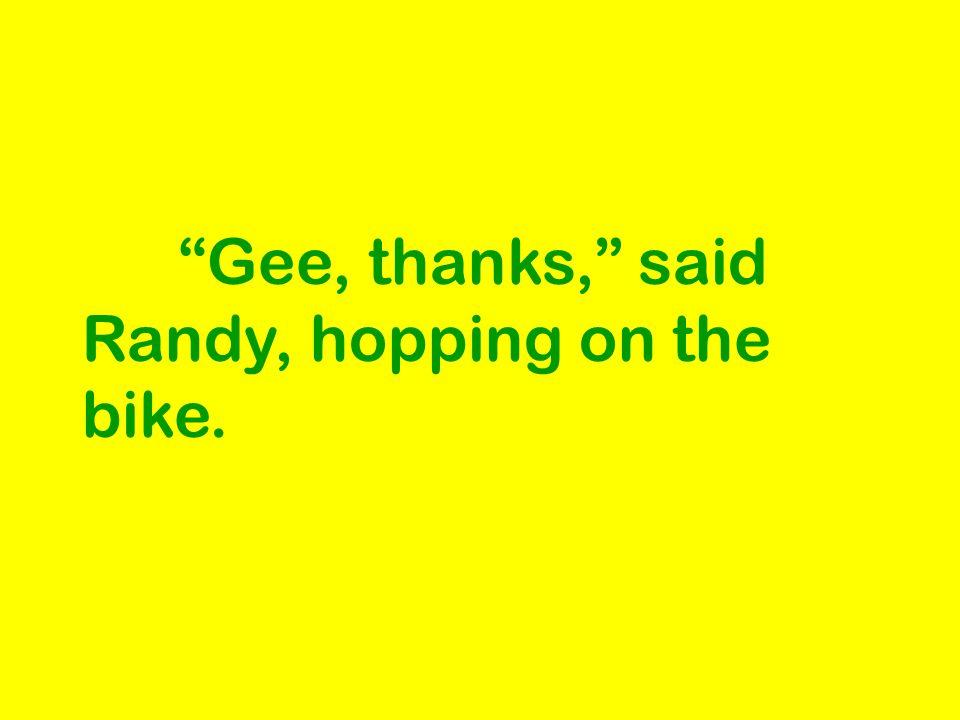 """Gee, thanks,"" said Randy, hopping on the bike."