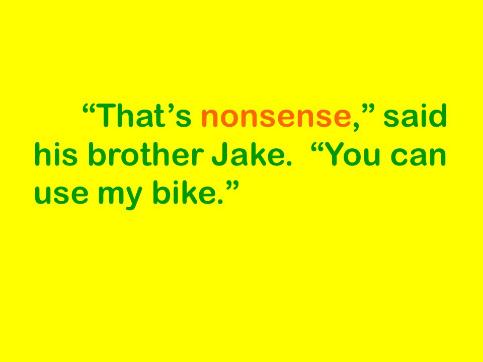 """""""That's nonsense,"""" said his brother Jake. """"You can use my bike."""""""