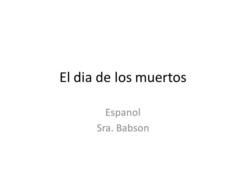 El dia de los muertos Espanol Sra. Babson