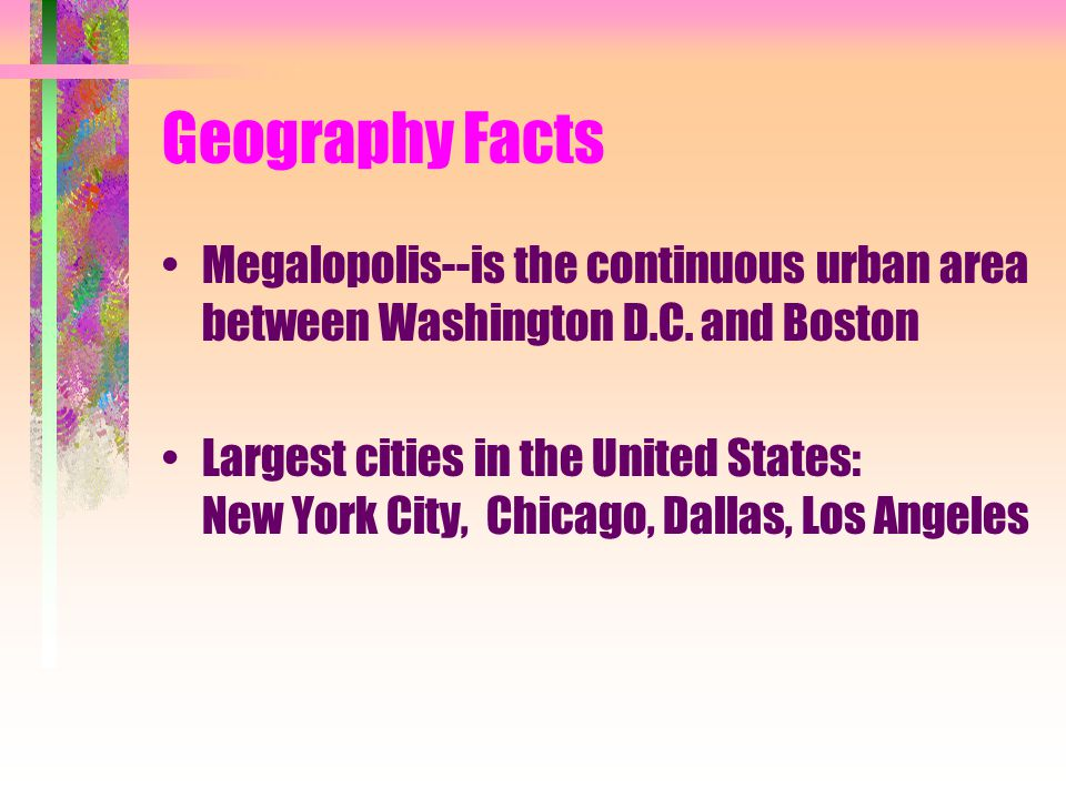 Geography Facts Megalopolis--is the continuous urban area between Washington D.C.