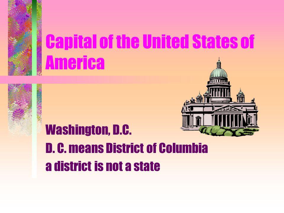 Capital of the United States of America Washington, D.C.