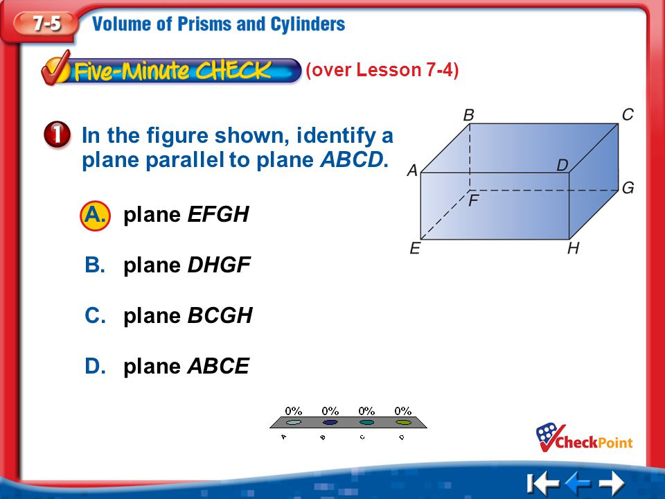 1.A 2.B 3.C 4.D Five Minute Check 1 A.plane EFGH B.plane DHGF C.plane BCGH D.plane ABCE In the figure shown, identify a plane parallel to plane ABCD.