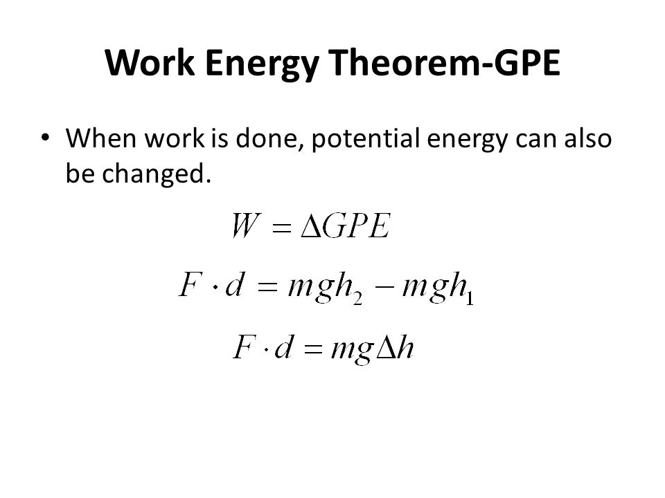 Work Energy Theorem-GPE When work is done, potential energy can also be changed.