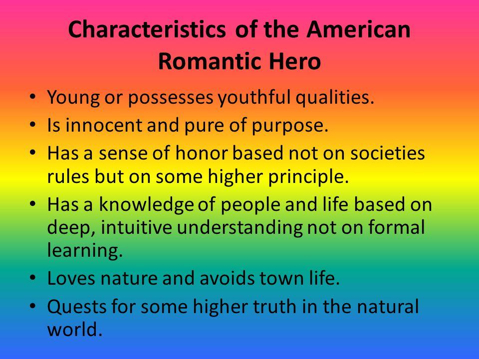 Characteristics of the American Romantic Hero Young or possesses youthful qualities.