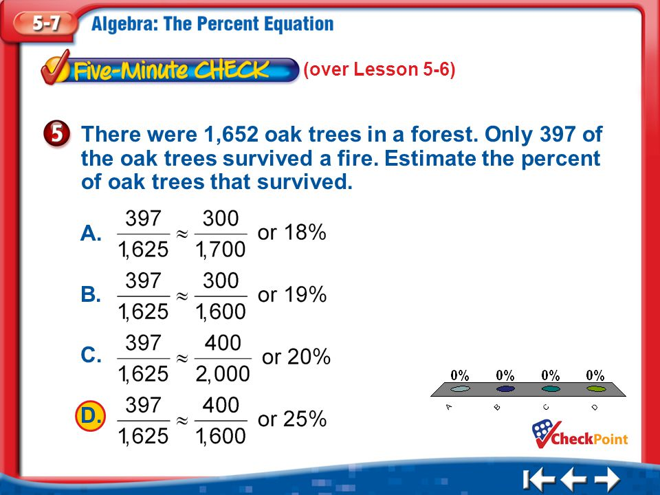 1.A 2.B 3.C 4.D Five Minute Check 5 There were 1,652 oak trees in a forest.