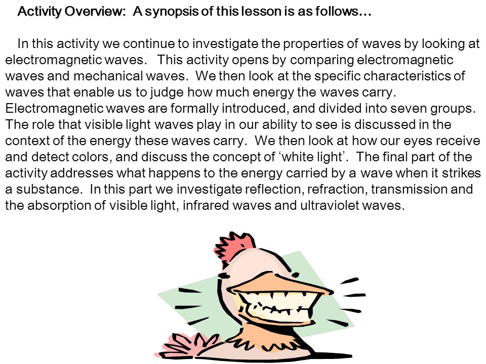 Activity Overview: Activity Overview: A synopsis of this lesson is as follows … In this activity we continue to investigate the properties of waves by