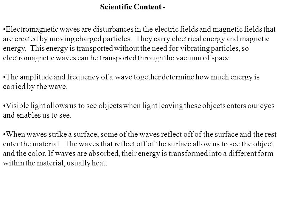 Scientific Content Scientific Content - Electromagnetic waves are disturbances in the electric fields and magnetic fields that are created by moving c