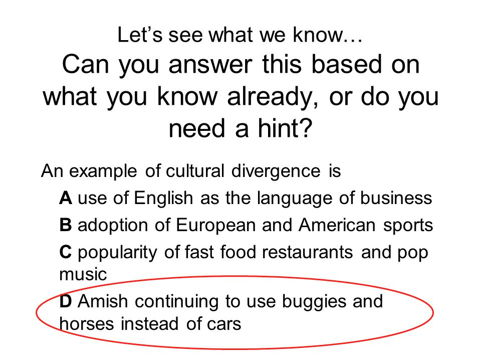 Let's see what we know… Can you answer this based on what you know already, or do you need a hint? An example of cultural divergence is A use of Engli