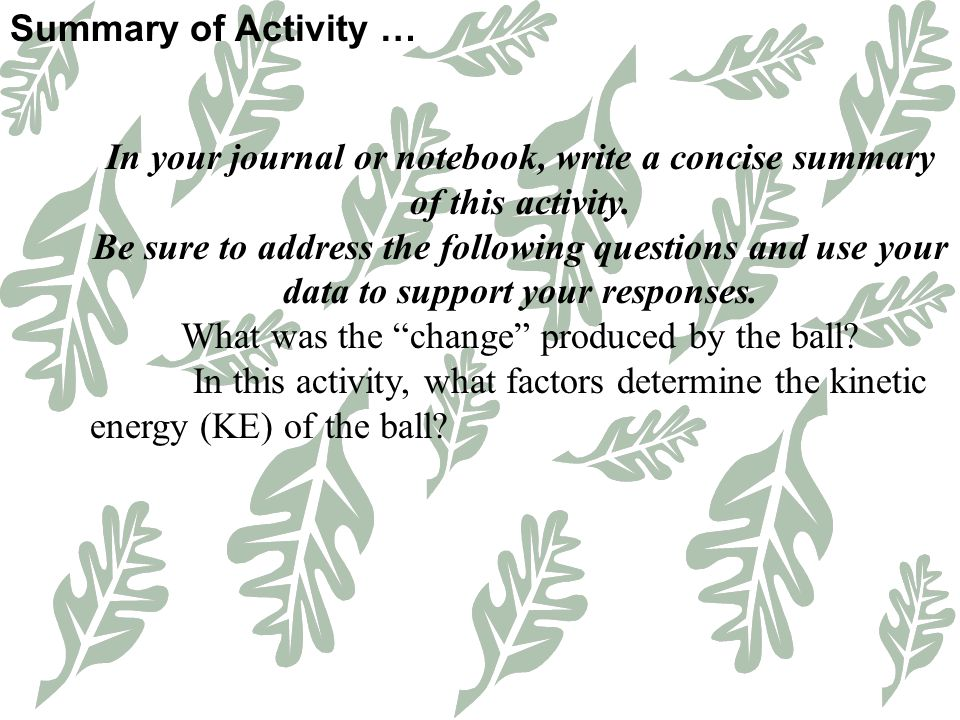 Summary of Activity … In your journal or notebook, write a concise summary of this activity. Be sure to address the following questions and use your d
