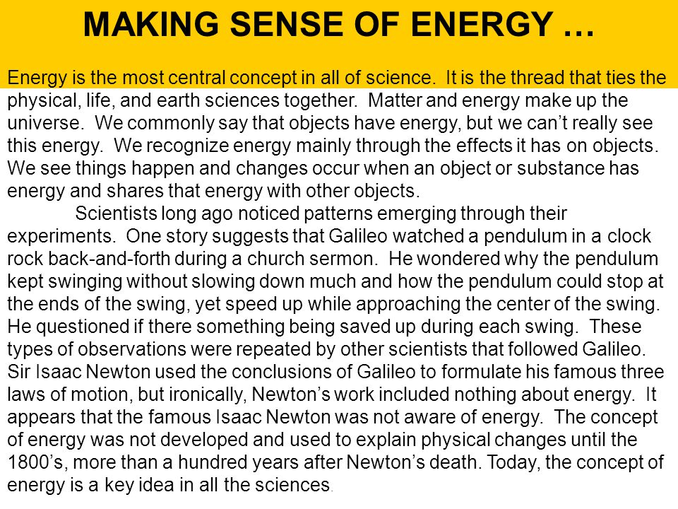 MAKING SENSE OF ENERGY … Energy is the most central concept in all of science. It is the thread that ties the physical, life, and earth sciences toget
