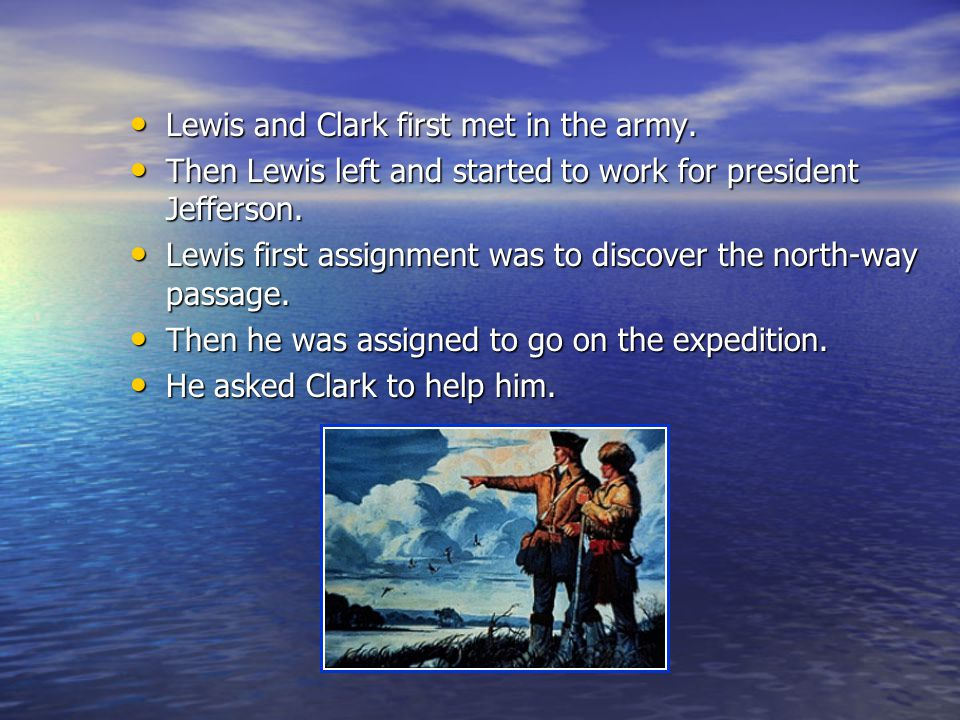 Lewis and Clark first met in the army. Lewis and Clark first met in the army.