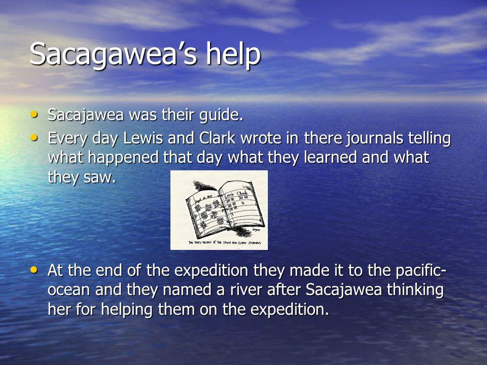 Sacagawea's help Sacajawea was their guide. Sacajawea was their guide.