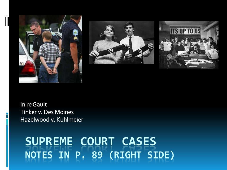 In re Gault Tinker v. Des Moines Hazelwood v. Kuhlmeier