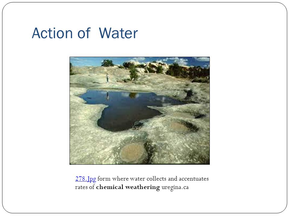 Action of Water 278.Jpg278.Jpg form where water collects and accentuates rates of chemical weathering uregina.ca