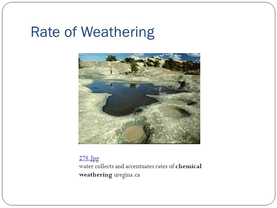 Rate of Weathering 278.Jpg water collects and accentuates rates of chemical weathering uregina.ca