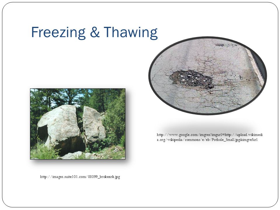 Freezing & Thawing http://images.suite101.com/88099_brokenrk.jpg http://www.google.com/imgres?imgurl=http://upload.wikimedi a.org/wikipedia/commons/e/