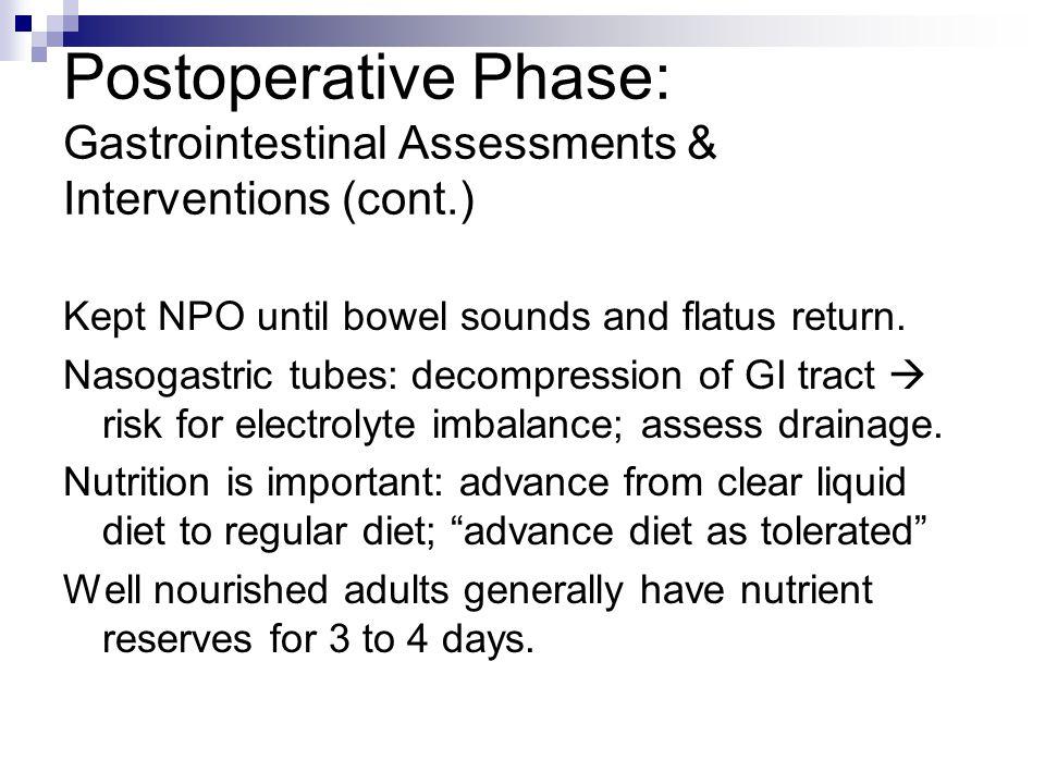 Postoperative Phase: Gastrointestinal Assessments & Interventions (cont.) Kept NPO until bowel sounds and flatus return. Nasogastric tubes: decompress