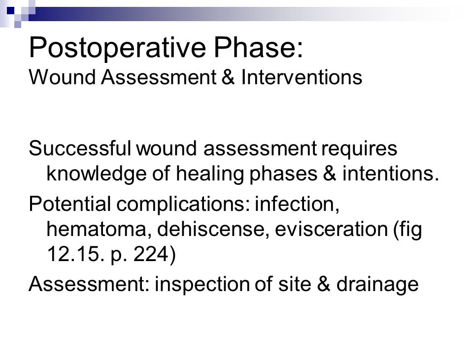 Postoperative Phase: Wound Assessment & Interventions Successful wound assessment requires knowledge of healing phases & intentions. Potential complic