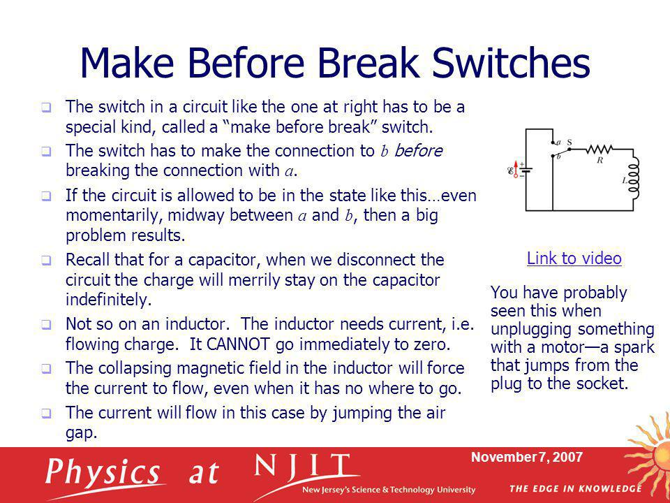 "November 7, 2007 Make Before Break Switches  The switch in a circuit like the one at right has to be a special kind, called a ""make before break"" swi"