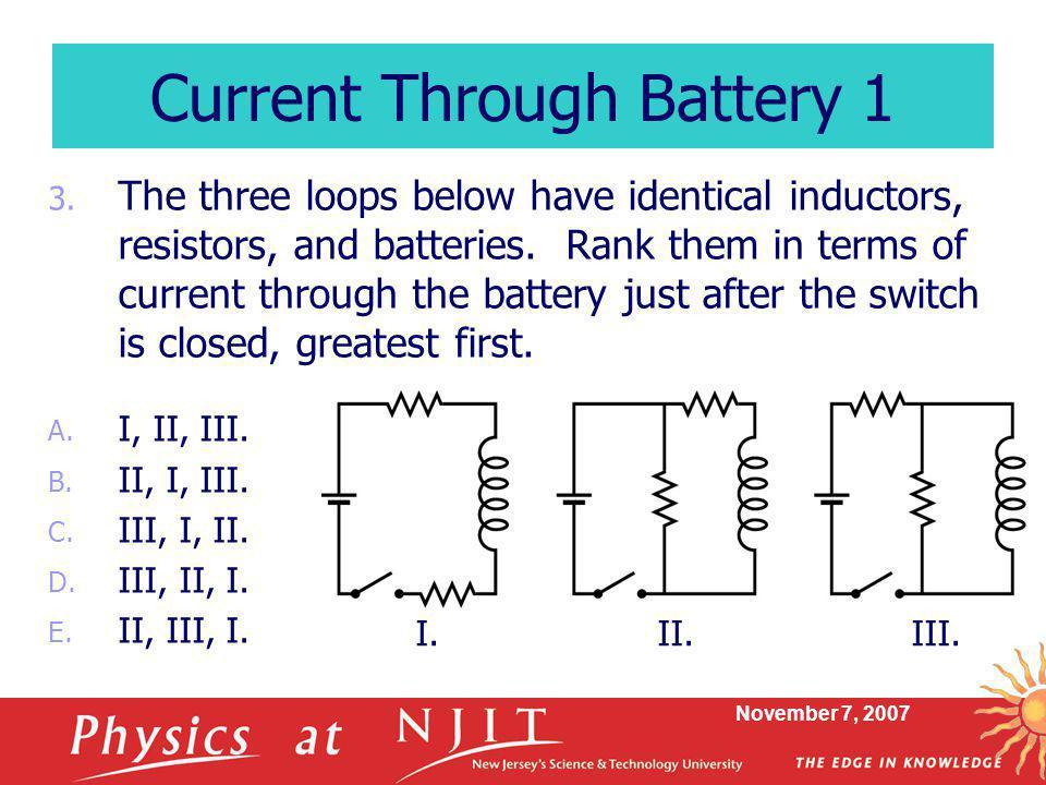 November 7, 2007 3.The three loops below have identical inductors, resistors, and batteries.