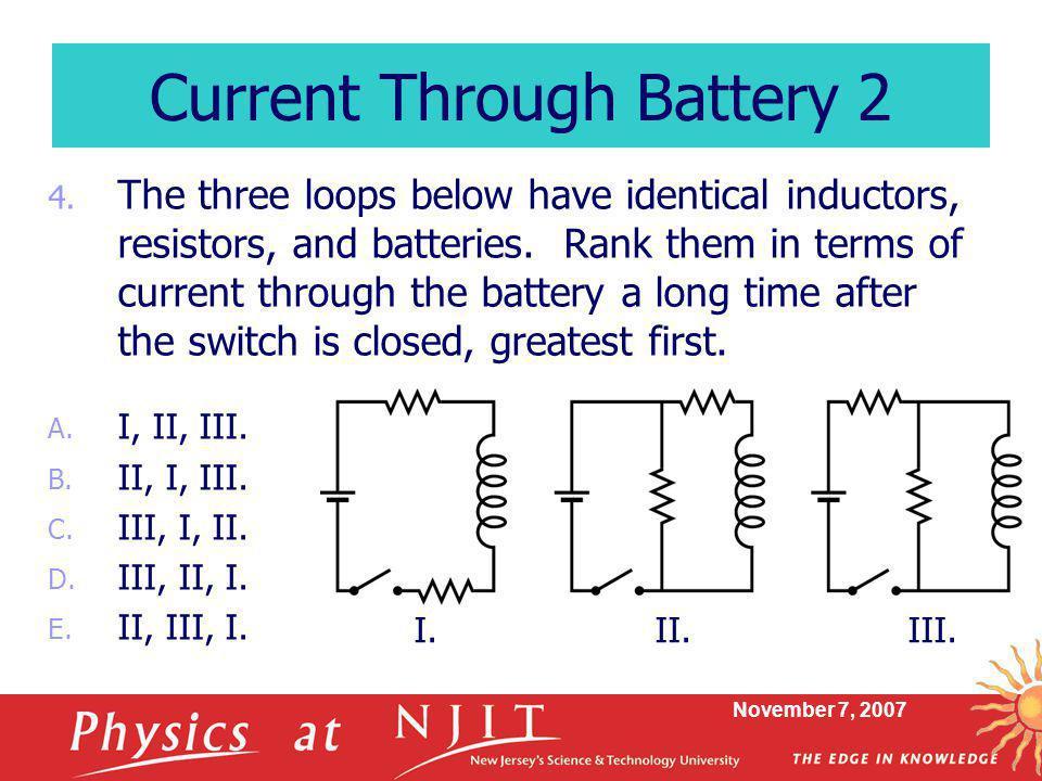 November 7, 2007 4.The three loops below have identical inductors, resistors, and batteries.